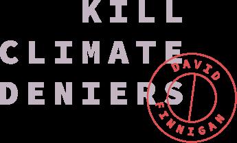 Kill Climate Deniers